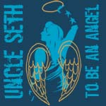 "Uncle Seth - ""To Be An Angel"" free download"